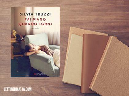 Recensione: Fai piano quando torni <br> di Silvia Truzzi, Longanesi