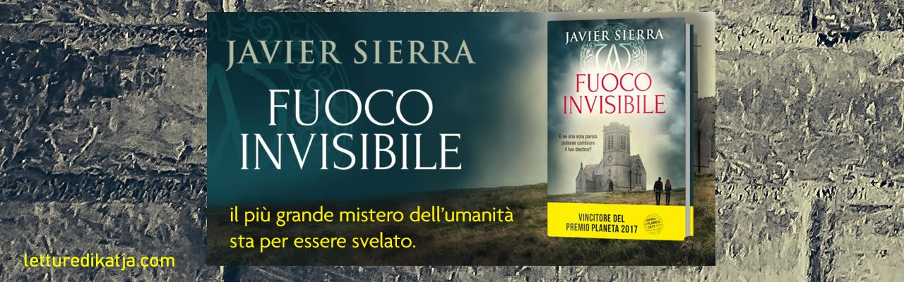 Fuoco invisib Javier Sierra DeA Planeta letturedikatja.com
