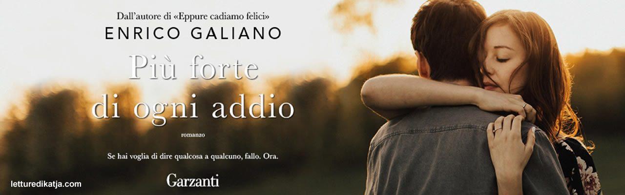 Più forte di ogni addio Enrico Galiano Garzanti letturedikatja.com