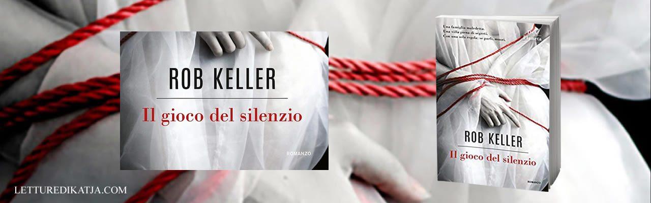 Il gioco del silenzio Rob Keller DeA Planeta letturedikatja.com