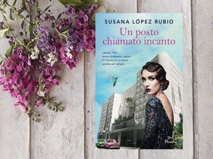 Recensione: Un posto chiamato incanto <br> di Susana Lòpez Rubio