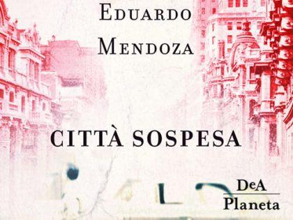 Recensione: Città sospesa <br> di Eduardo Mendoza, DeA Planeta