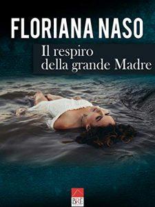 Il respiro della grande Madre Floriana Naso Brè Edizioni letturedikatja.com