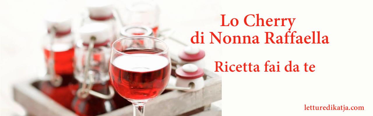 Cherry Nonna Raffaella ricetta fai da te letturedikatja.com