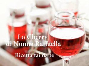 Lo Cherry di Nonna Raffaella <br> Ricetta fai da te