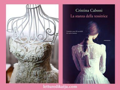 La stanza della tessitrice <br> di Cristina Caboni, Garzanti