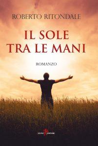 Il sole tra le mani Roberto Ritondale Leone Editore letturedikatja.com