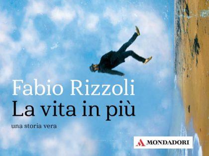 La vita in più &#8211; una storia vera <br> di Fabio Rizzoli, Mondadori
