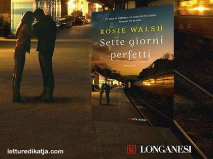 Sette giorni perfetti <br> di Rosie Walsh, Longanesi