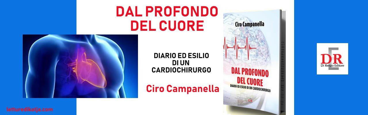 Dal profondo del cuore Diario ed esilio di un cardiochirurgo Ciro Campanella Di Renzo Rditore letturedikatja.com