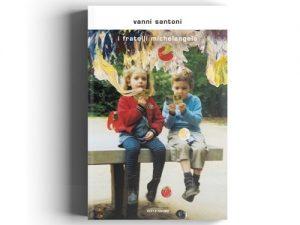 I fratelli Michelangelo <br> di Vanni Santoni, Mondadori