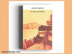 La terra promessa <br> di Matteo Righetto, Mondadori