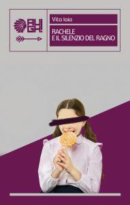Rachele e il silenzio del ragno Vita Iaia AUGH! Edizioni letturedikatja.com
