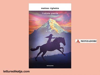 L'ultima patria <br> di Matteo Righetto, Libri Mondadori
