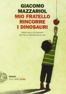 Mio fratello rincorre i dinosauri. Storia mia e di Giovanni che ha un cromosoma in più Giacomo Mazzariol Giulio Einaudi editore letturedikatja.com