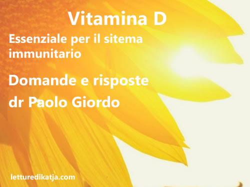 Vitamina D: essenziale per il sistema immunitario domande e risposte dr Paolo Giordo letturedikatja.com