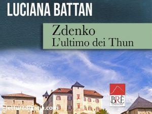 Zdenko L'ultimo dei Thun <br> di Luciana Battan, Brè Edizioni
