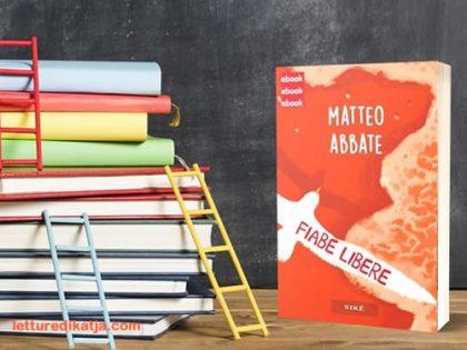 Fiabe libere: per adulti bambini <br> di Matteo Abbate, Sikè