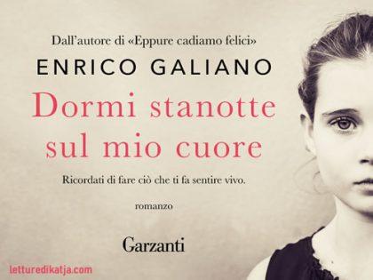 Dormi stanotte sul mio cuore <br> di Enrico Galiano, Garzanti