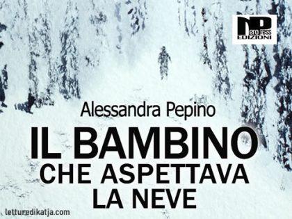 Il bambino che aspettava la neve <br> di A. Pepino, Nero Press Edizioni