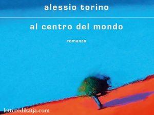 Al centro del mondo <br> di Alessio Torino, Libri Mondadori