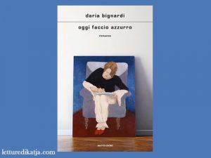 Oggi faccio azzurro <br> di Daria Bignardi, Libri Mondadori