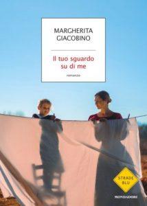 Il tuo sguardo su di me Margherita Giacobino Libri Mondadori letturedikatja.com