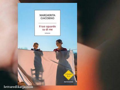 Il tuo sguardo su di me <br> di Margherita Giacobino, L. Mondadori