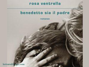 Benedetto sia il padre <br> di Rosa Ventrella, Libri Mondadori